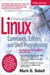 PRACTICAL GUIDE TO LINUX COMMANDS, EDITORS, AND SHELL PROGRAMMING, A 3E