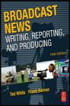 BROADCAST NEWS. WRITING, REPORTING AND PRODUCING 5E