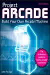 ARCADE: BUILD YOUR OWN ARCADE MACHINE 2E