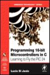 PROGRAMMING 16-BIT MICROCONTROLLERS IN C. LEARNING TO FLY THE PIC24 + CD