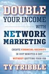 DOUBLE YOUR INCOME WITH NETWORK MARKETING: CREATE FINANCIAL SECURITY IN JUST MINUTES A DAY WITHOUT..