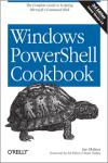 WINDOWS POWERSHELL COOKBOOK: THE COMPLETE GUIDE TO SCRIPTING MICROSOFT�S COMMAND SHELL  3E