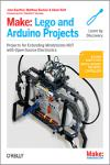 MAKE: LEGO AND ARDUINO PROJECTS: PROJECTS FOR EXTENDING MINDSTORMS NXT WITH OPEN-SOURCE ELECTRONICS