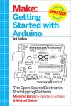 MAKE: GETTING STARTED WITH ARDUINO 3E. THE OPEN SOURCE ELECTRONICS PROTOTYPING PLATFORM