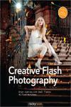 CREATIVE FLASH PHOTOGRAPHY. GREAT LIGHTING WITH SMALL FLASHES: 40 FLASH WORKSHOPS